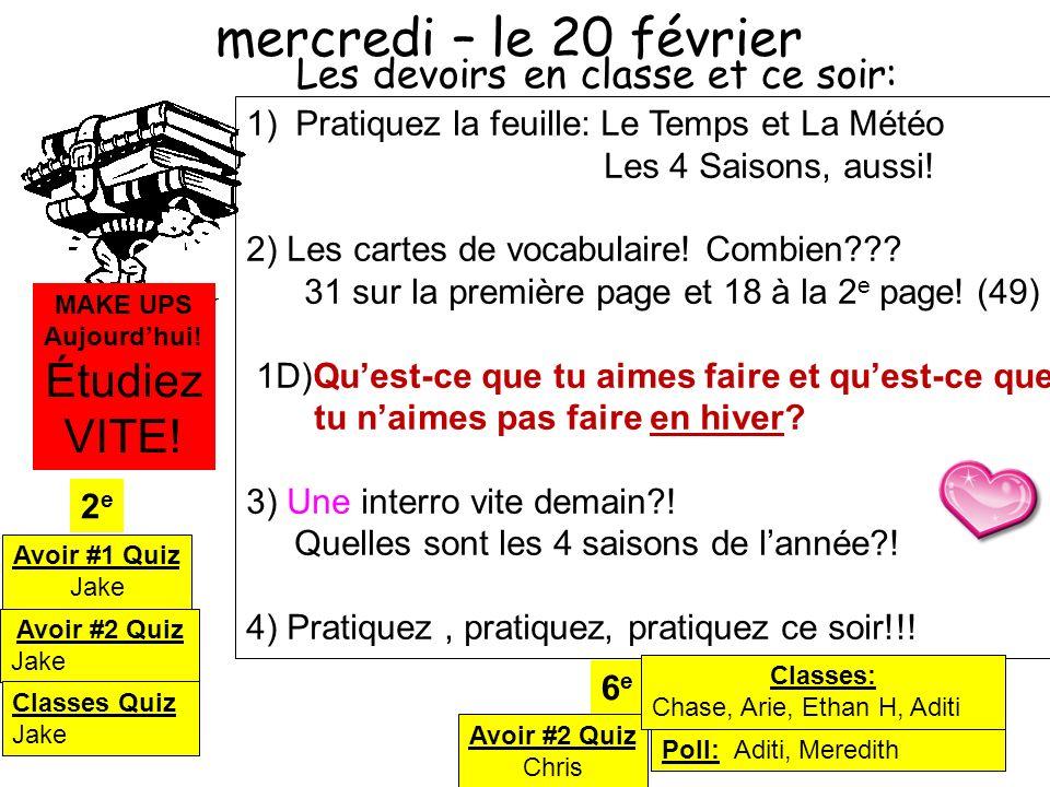 1) Pratiquez la feuille: Le Temps et La Météo Les 4 Saisons, aussi! 2) Les cartes de vocabulaire! Combien??? 31 sur la première page et 18 à la 2 e pa