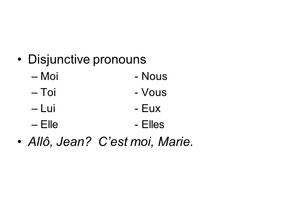 Disjunctive pronouns –Moi - Nous –Toi - Vous –Lui - Eux –Elle - Elles Allô, Jean Cest moi, Marie.