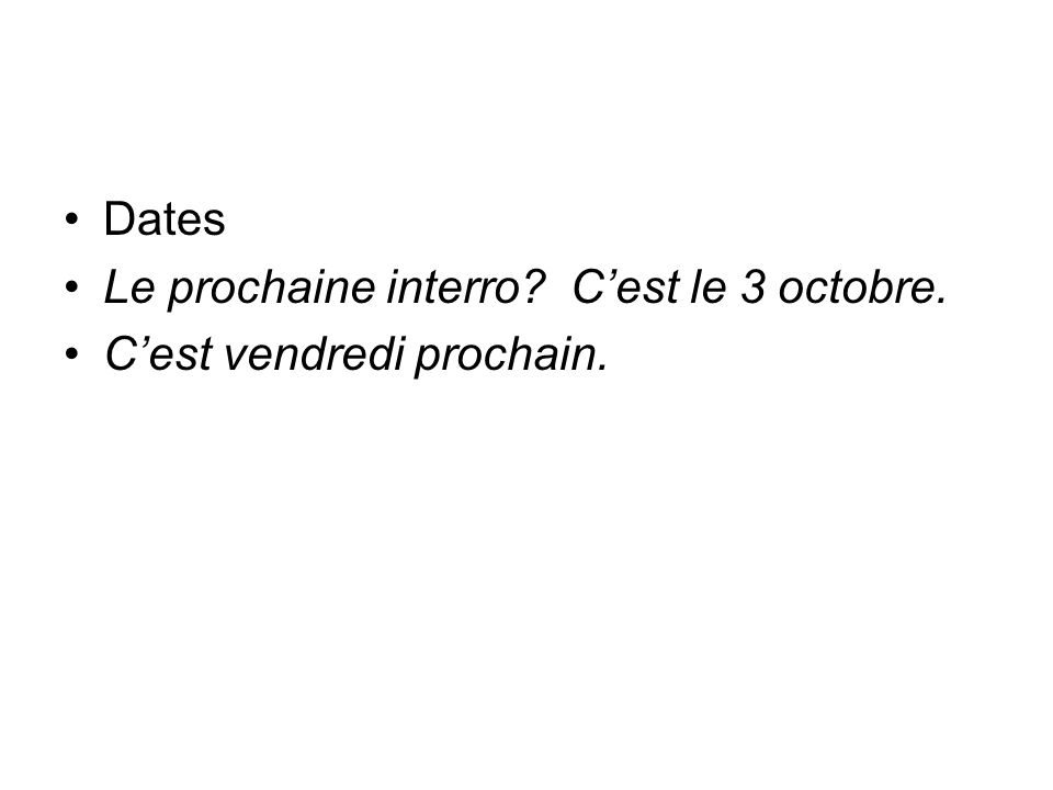 Dates Le prochaine interro Cest le 3 octobre. Cest vendredi prochain.