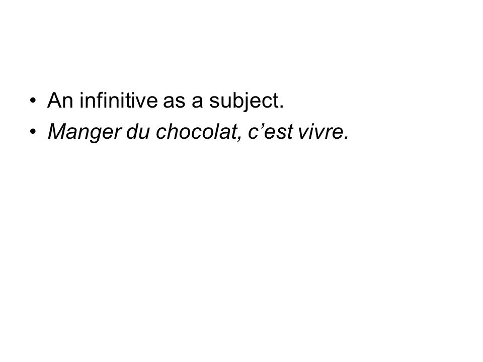 An infinitive as a subject. Manger du chocolat, cest vivre.