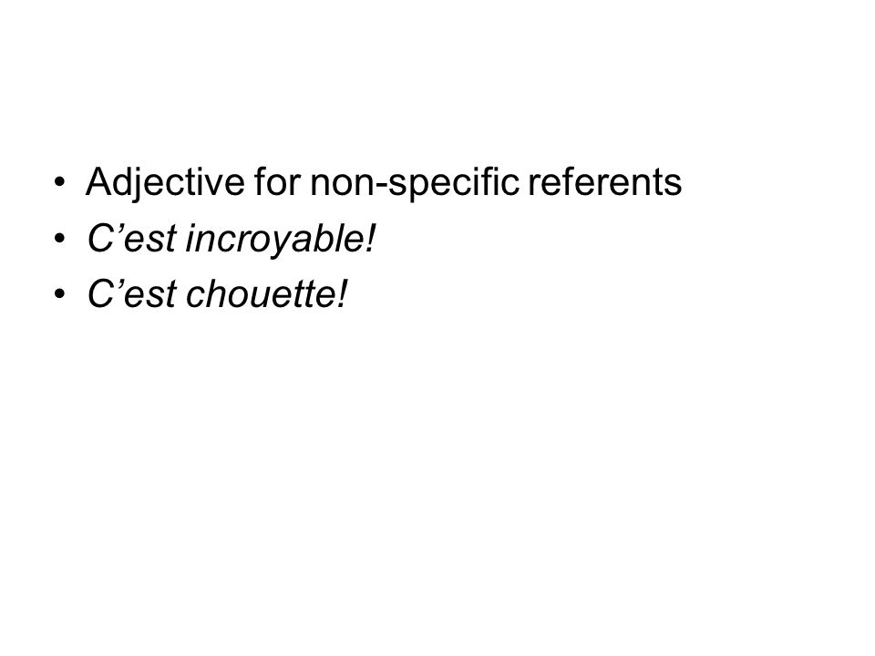 Adjective for non-specific referents Cest incroyable! Cest chouette!
