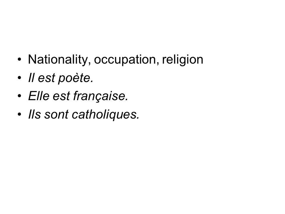 Nationality, occupation, religion Il est poète. Elle est française. Ils sont catholiques.