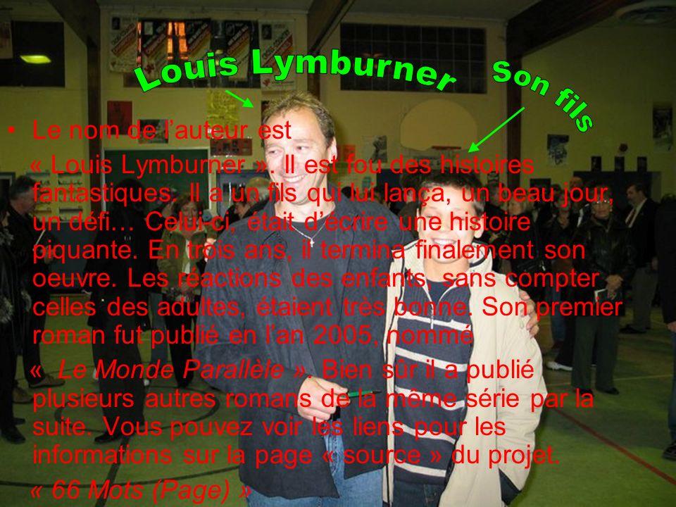 Biographie de lauteure Le nom de lauteur est « Louis Lymburner ». Il est fou des histoires fantastiques. Il a un fils qui lui lança, un beau jour, un