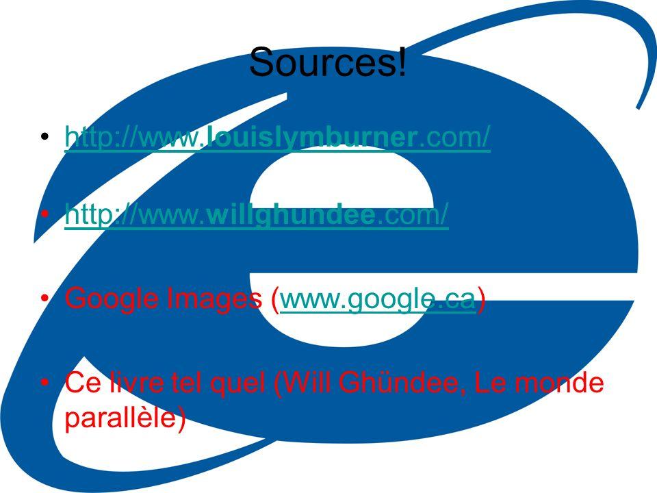 Sources! http://www.louislymburner.com/http://www.louislymburner.com/ http://www.willghundee.com/http://www.willghundee.com/ Google Images (www.google