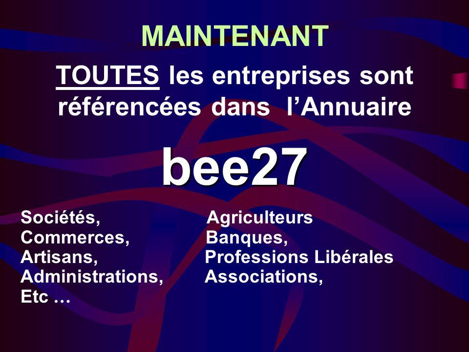 MAINTENANT TOUTES les entreprises sont référencées dans lAnnuairebee27 Sociétés, Agriculteurs Commerces, Banques, Artisans, Professions Libérales Administrations, Associations, Etc …