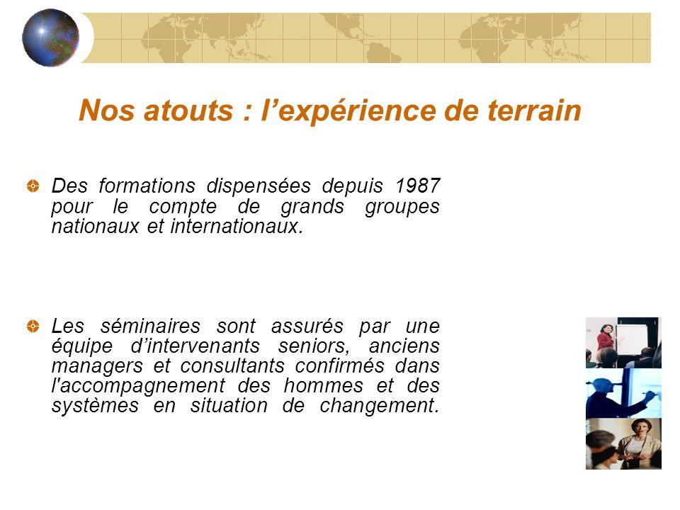 Nos atouts : lexpérience de terrain Des formations dispensées depuis 1987 pour le compte de grands groupes nationaux et internationaux. Les séminaires