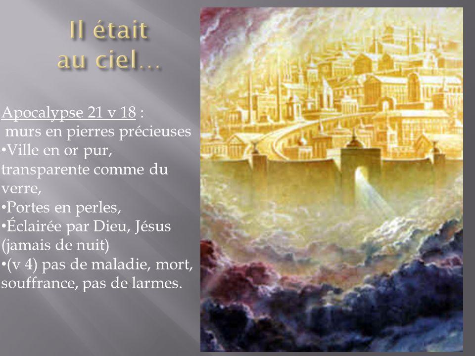 Apocalypse 21 v 18 : murs en pierres précieuses Ville en or pur, transparente comme du verre, Portes en perles, Éclairée par Dieu, Jésus (jamais de nu