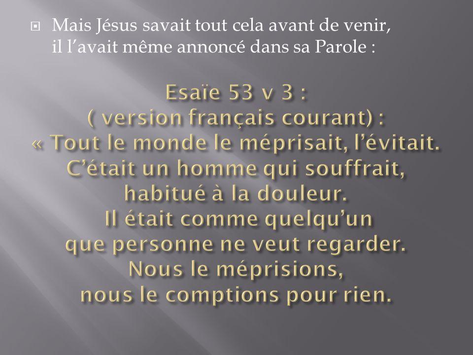 Mais Jésus savait tout cela avant de venir, il lavait même annoncé dans sa Parole :