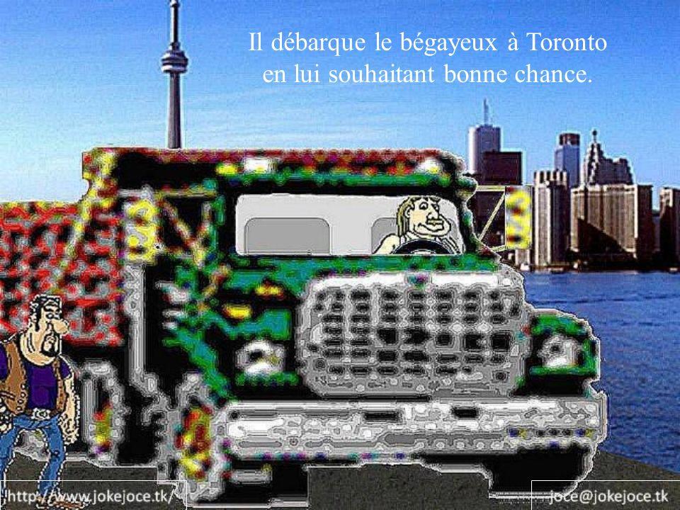 Il débarque le bégayeux à Toronto en lui souhaitant bonne chance.