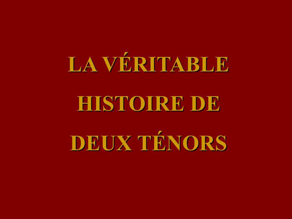 LA VÉRITABLE HISTOIRE DE DEUX TÉNORS LA VÉRITABLE HISTOIRE DE DEUX TÉNORS