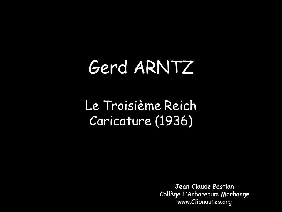 Gerd ARNTZ Le Troisième Reich Caricature (1936) Jean-Claude Bastian Collège LArboretum Morhange www.Clionautes.org
