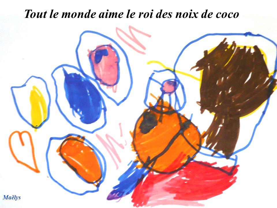 Tout le monde aime le roi des noix de coco Maëlys