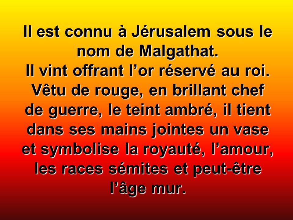 Il est connu à Jérusalem sous le nom de Malgathat. Il vint offrant lor réservé au roi. Vêtu de rouge, en brillant chef de guerre, le teint ambré, il t