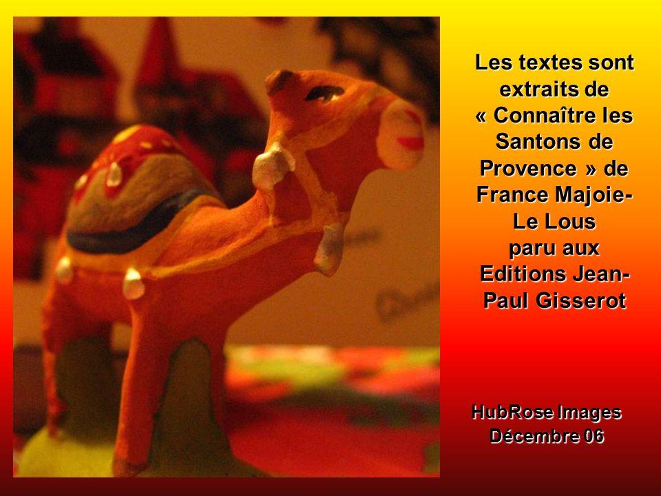 Les textes sont extraits de « Connaître les Santons de Provence » de France Majoie- Le Lous paru aux Editions Jean- Paul Gisserot HubRose Images Décem