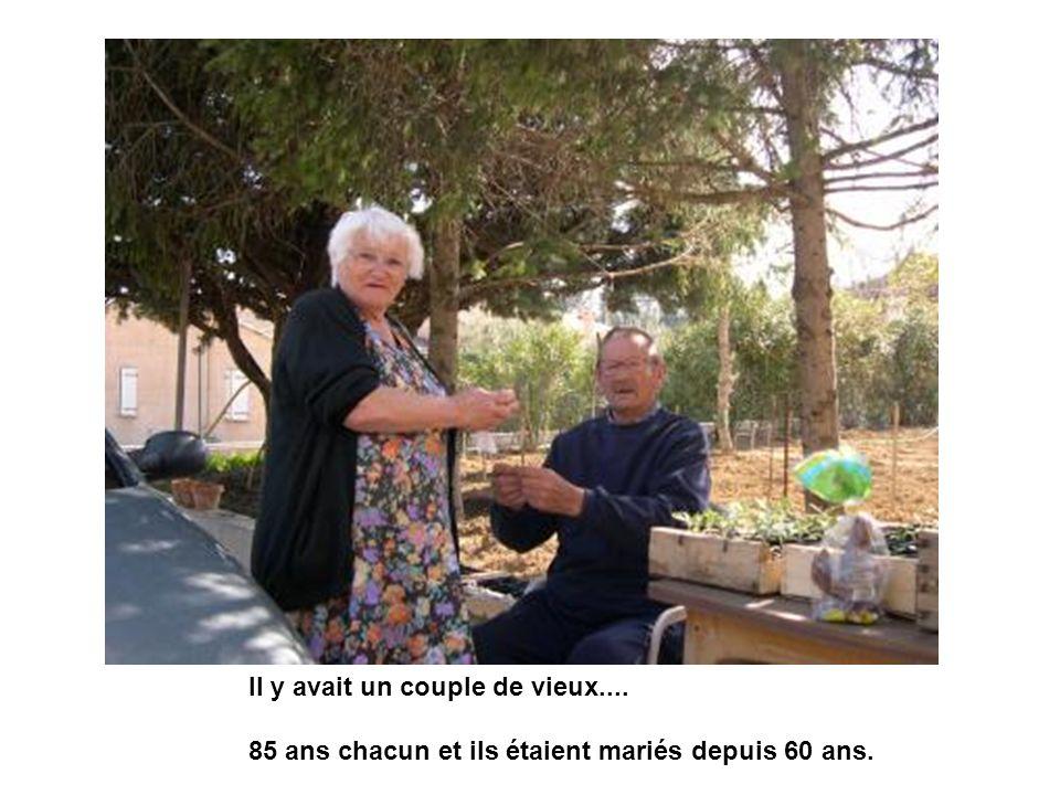 Il y avait un couple de vieux.... 85 ans chacun et ils étaient mariés depuis 60 ans.
