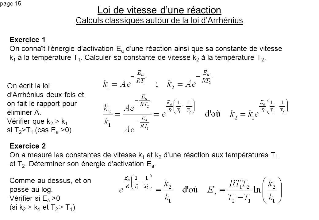 page 15 Exercice 1 On connaît lénergie dactivation E a dune réaction ainsi que sa constante de vitesse k 1 à la température T 1. Calculer sa constante