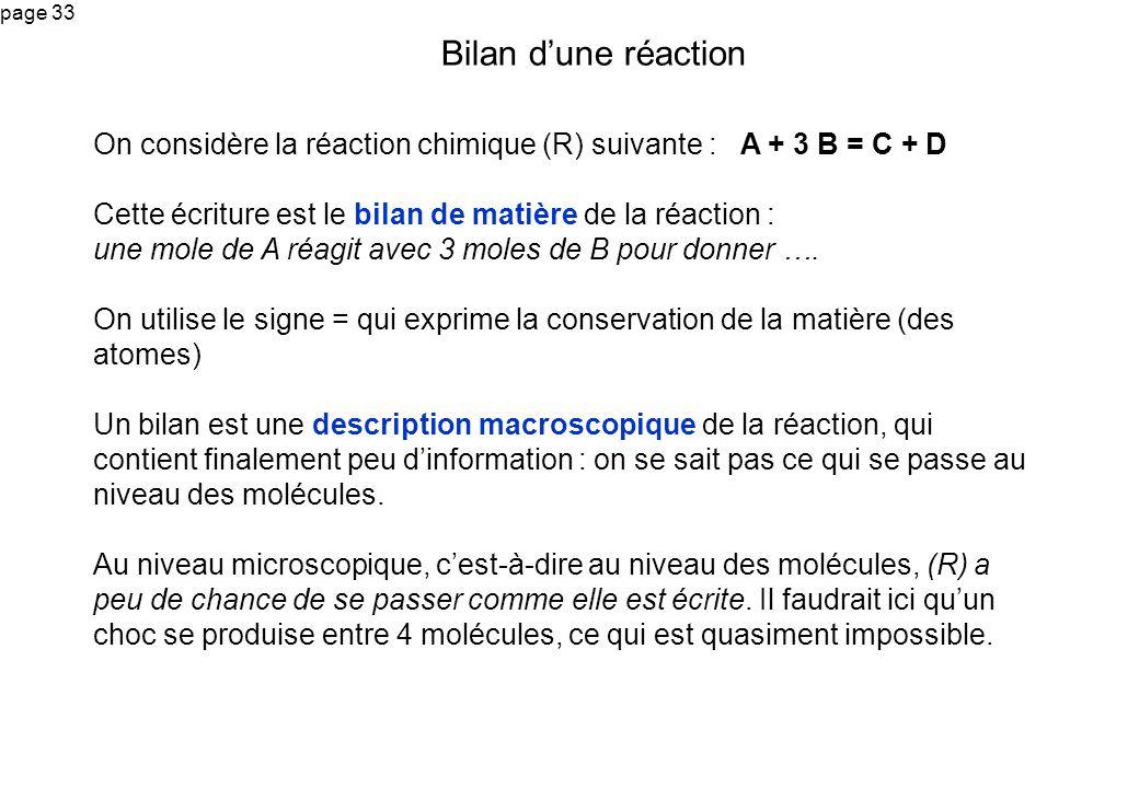 page 33 On considère la réaction chimique (R) suivante : A + 3 B = C + D Cette écriture est le bilan de matière de la réaction : une mole de A réagit
