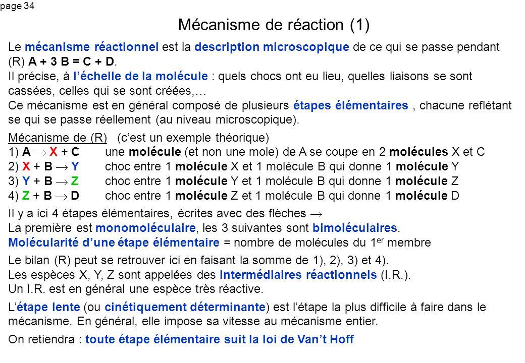 page 34 Le mécanisme réactionnel est la description microscopique de ce qui se passe pendant (R) A + 3 B = C + D. Il précise, à léchelle de la molécul