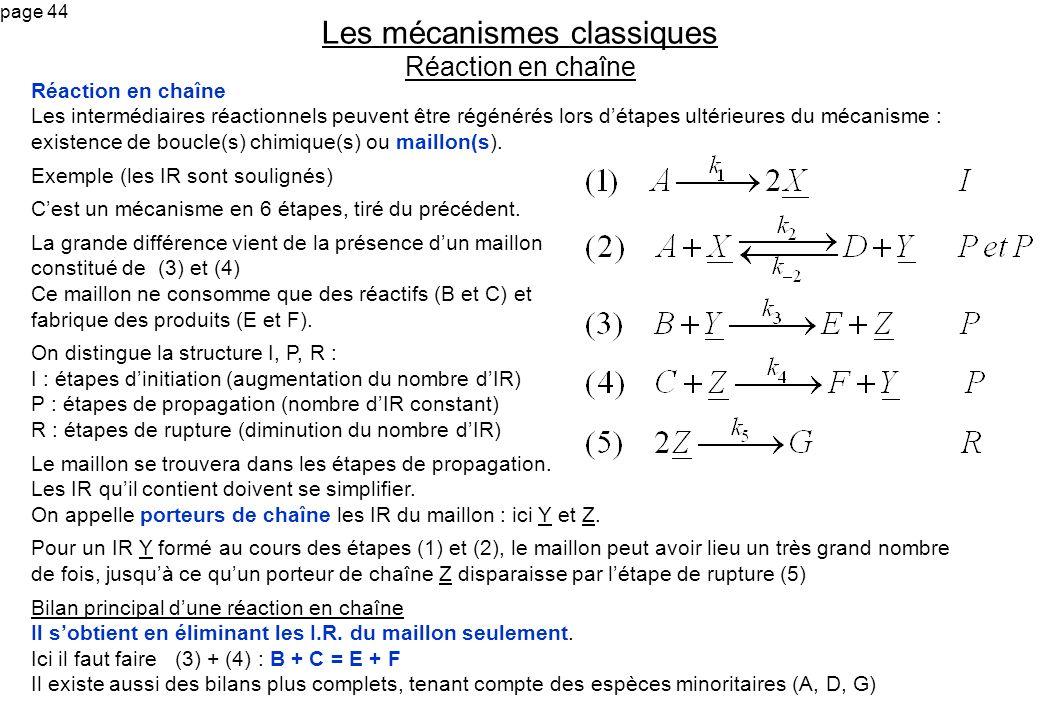 page 44 Réaction en chaîne Les intermédiaires réactionnels peuvent être régénérés lors détapes ultérieures du mécanisme : existence de boucle(s) chimi