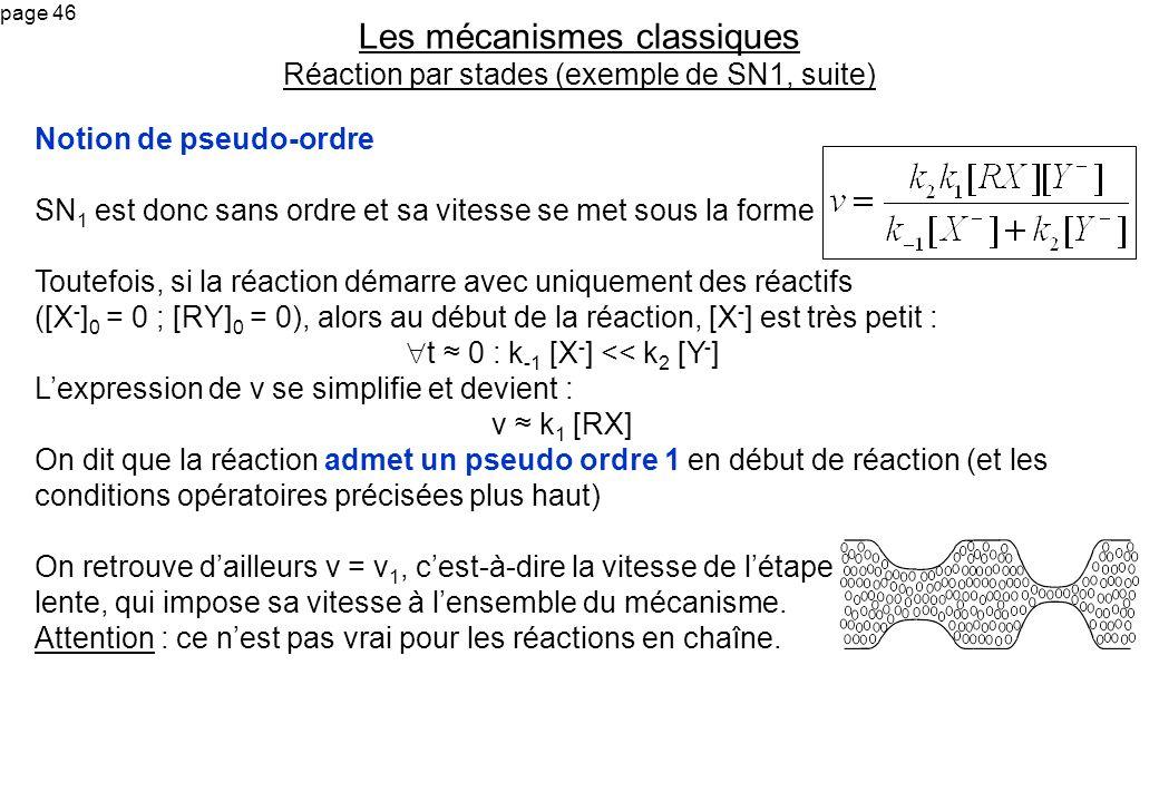 page 46 Notion de pseudo-ordre SN 1 est donc sans ordre et sa vitesse se met sous la forme Toutefois, si la réaction démarre avec uniquement des réact