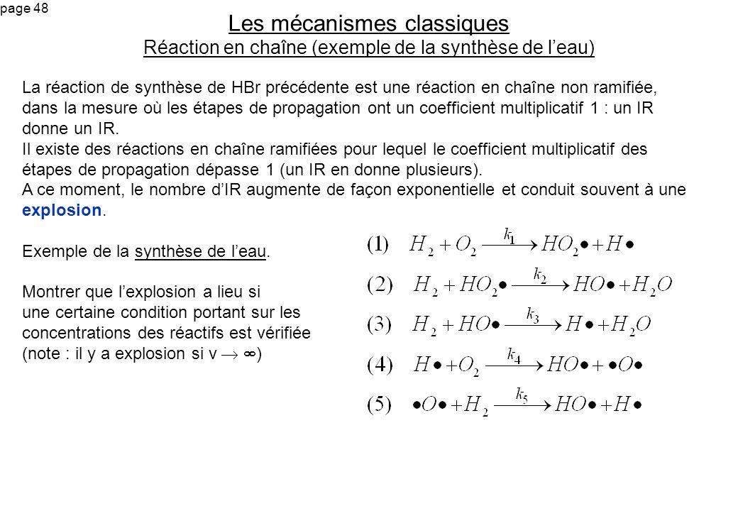 page 48 La réaction de synthèse de HBr précédente est une réaction en chaîne non ramifiée, dans la mesure où les étapes de propagation ont un coeffici