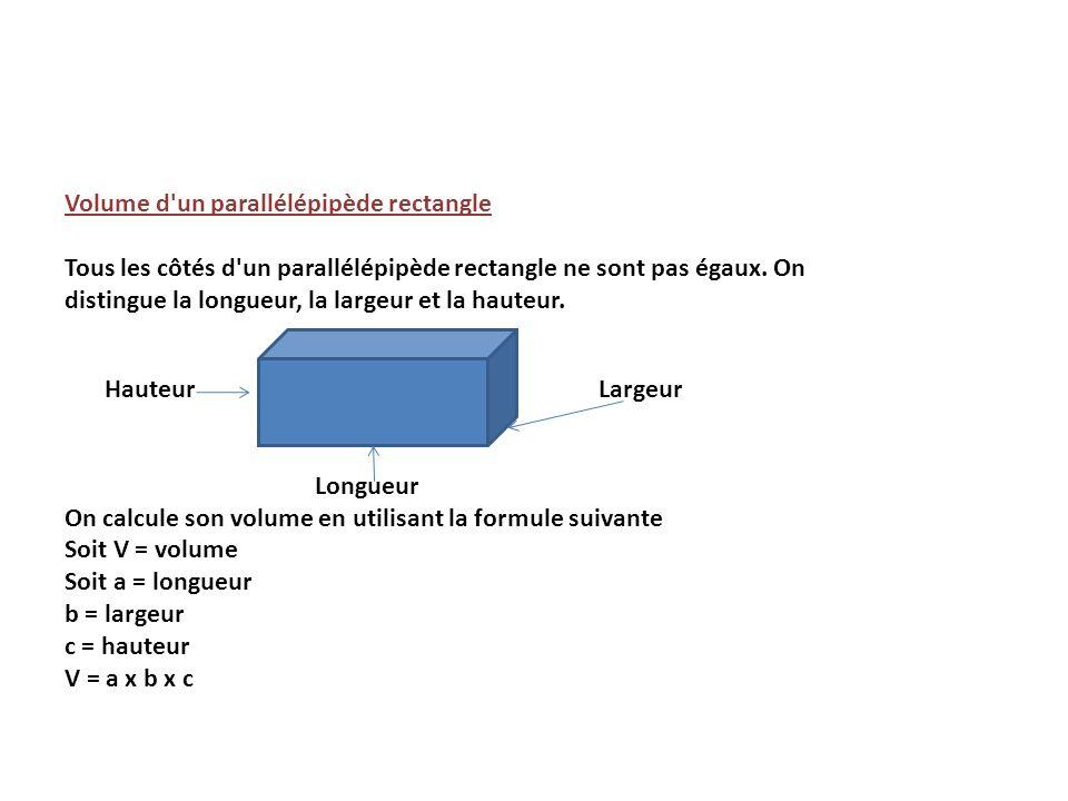 Volume d'un parallélépipède rectangle Tous les côtés d'un parallélépipède rectangle ne sont pas égaux. On distingue la longueur, la largeur et la haut