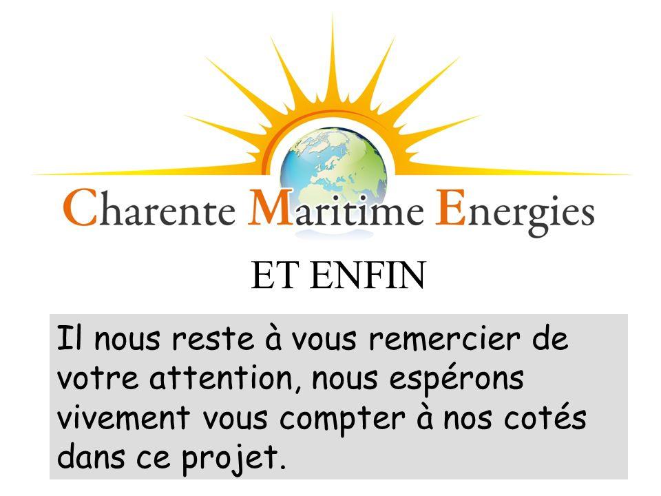ET ENFIN Il nous reste à vous remercier de votre attention, nous espérons vivement vous compter à nos cotés dans ce projet.