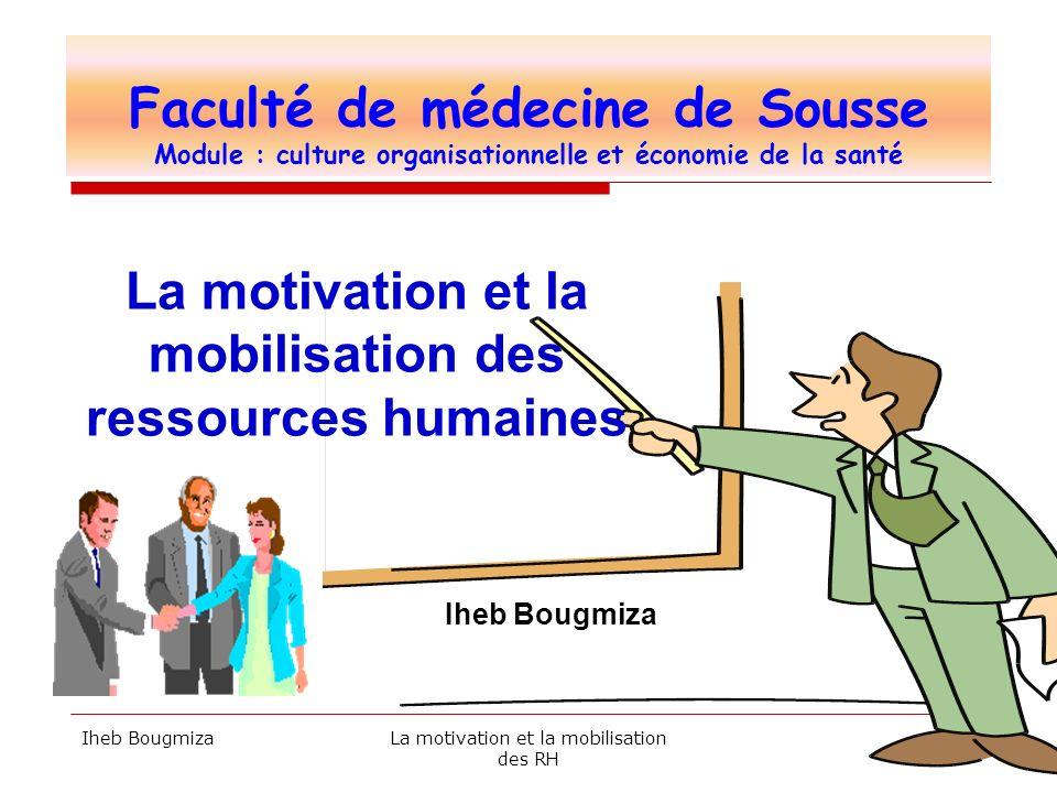 Iheb BougmizaLa motivation et la mobilisation des RH 1 Faculté de médecine de Sousse Module : culture organisationnelle et économie de la santé La mot