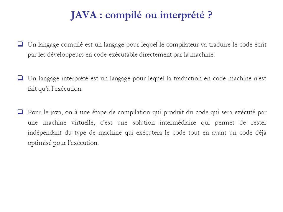 JAVA : compilé ou interprété ? Un langage compilé est un langage pour lequel le compilateur va traduire le code écrit par les développeurs en code exé