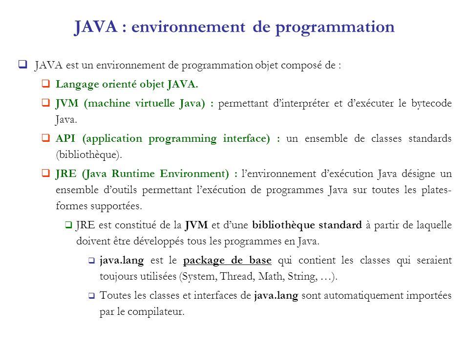 JAVA : environnement de programmation JAVA est un environnement de programmation objet composé de : Langage orienté objet JAVA. JVM (machine virtuelle