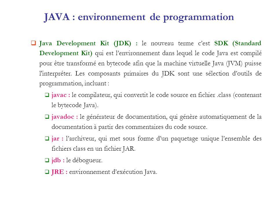 JAVA : environnement de programmation Java Development Kit (JDK) : le nouveau terme cest SDK (Standard Development Kit) qui est lenvironnement dans le