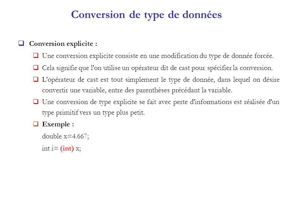 Conversion de type de données Conversion explicite : Une conversion explicite consiste en une modification du type de donnée forcée. Cela signifie que