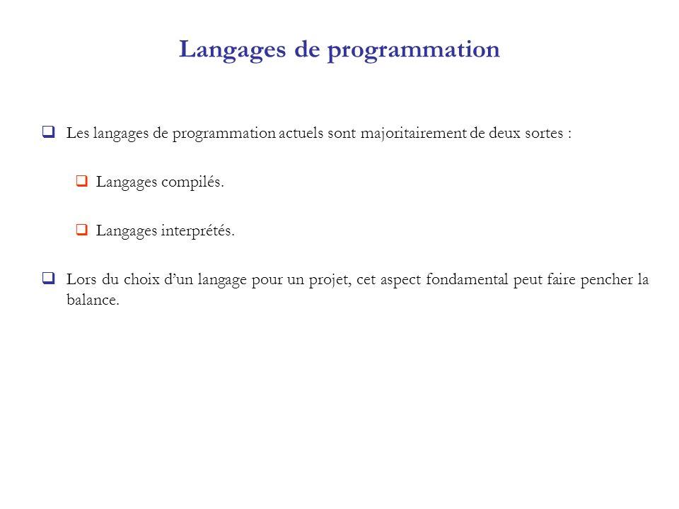 Langages de programmation Les langages de programmation actuels sont majoritairement de deux sortes : Langages compilés. Langages interprétés. Lors du