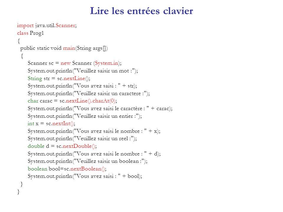 Lire les entrées clavier import java.util.Scanner; class Prog1 { public static void main(String args[]) { Scanner sc = new Scanner (System.in); System