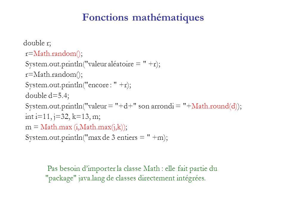 Fonctions mathématiques double r; r=Math.random(); System.out.println(