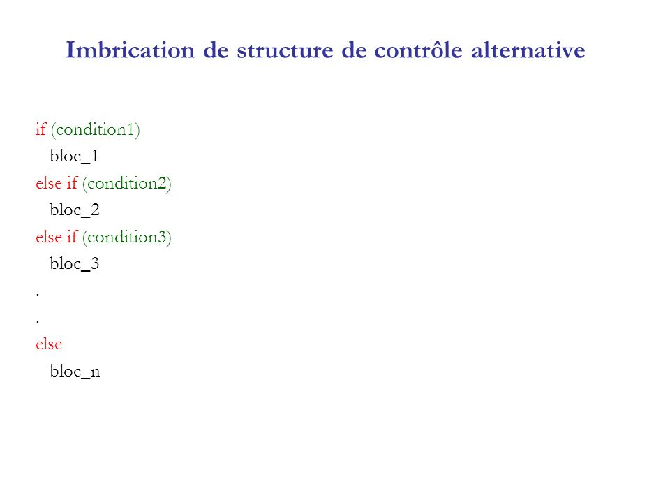 Imbrication de structure de contrôle alternative if (condition1) bloc_1 else if (condition2) bloc_2 else if (condition3) bloc_3. else bloc_n