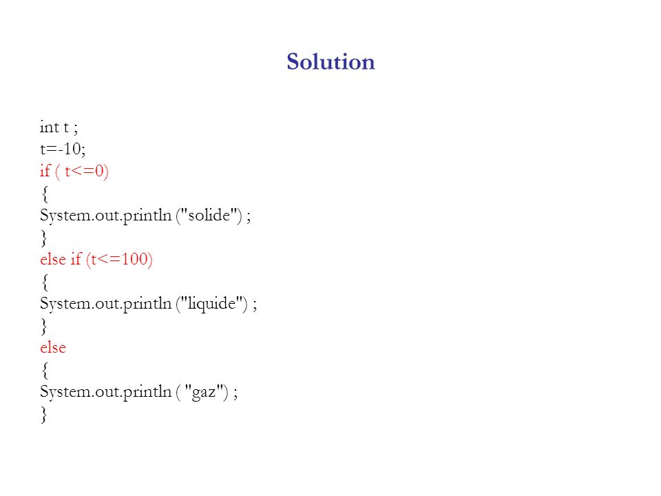 Solution int t ; t=-10; if ( t<=0) { System.out.println (