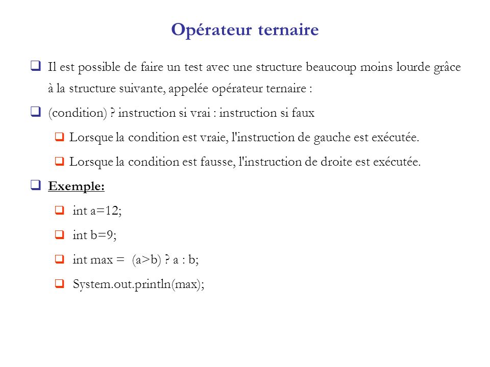Opérateur ternaire Il est possible de faire un test avec une structure beaucoup moins lourde grâce à la structure suivante, appelée opérateur ternaire