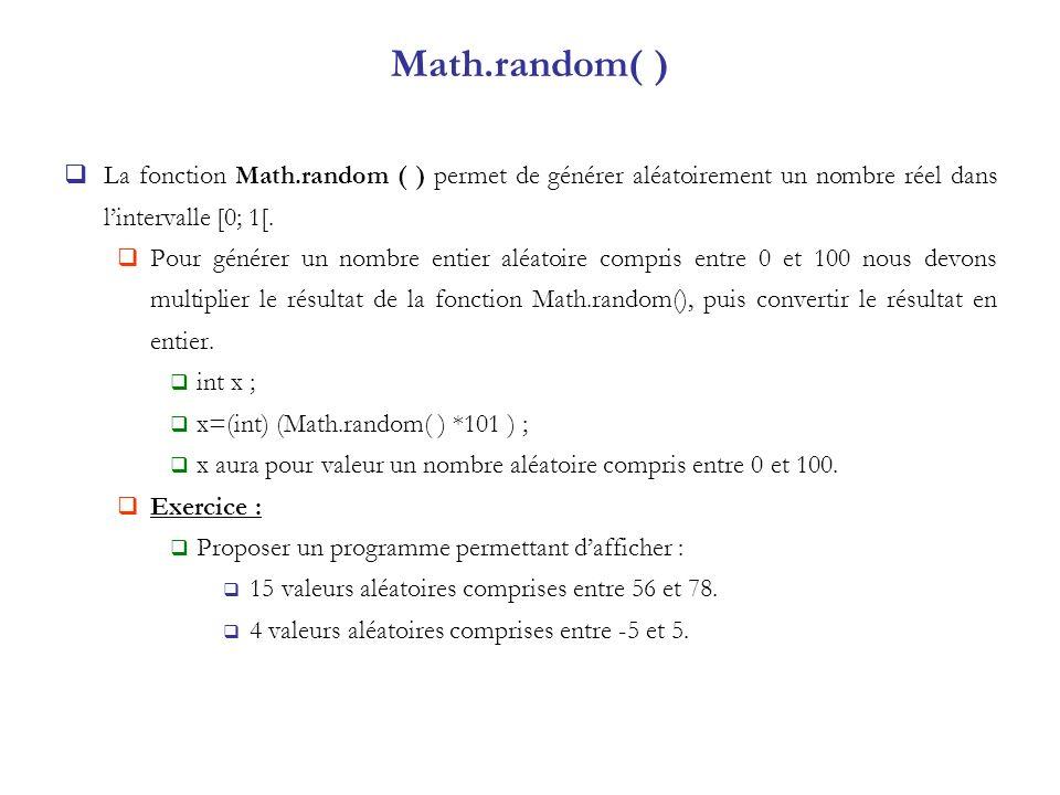 Math.random( ) La fonction Math.random ( ) permet de générer aléatoirement un nombre réel dans lintervalle [0; 1[. Pour générer un nombre entier aléat