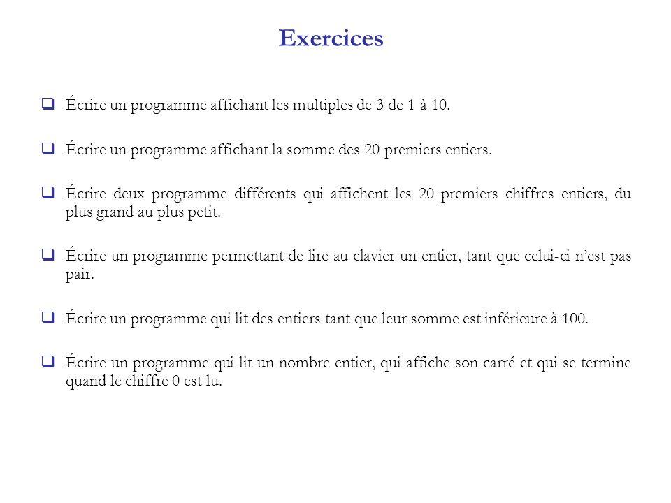 Exercices Écrire un programme affichant les multiples de 3 de 1 à 10. Écrire un programme affichant la somme des 20 premiers entiers. Écrire deux prog