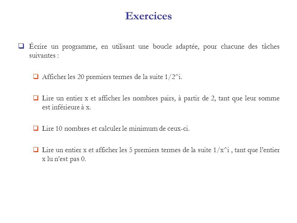 Exercices Écrire un programme, en utilisant une boucle adaptée, pour chacune des tâches suivantes : Afficher les 20 premiers termes de la suite 1/2^i.