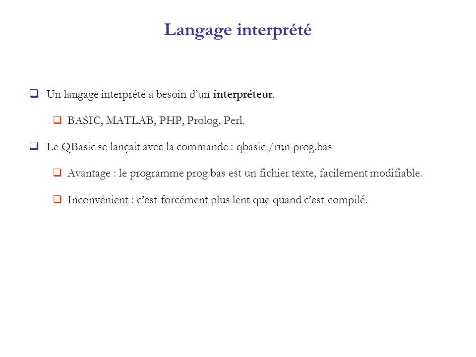 Langage interprété Un langage interprété a besoin dun interpréteur. BASIC, MATLAB, PHP, Prolog, Perl. Le QBasic se lançait avec la commande : qbasic /