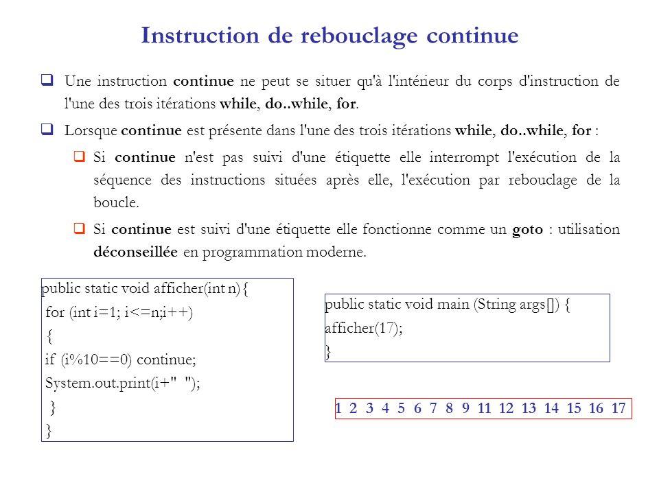 Instruction de rebouclage continue Une instruction continue ne peut se situer qu'à l'intérieur du corps d'instruction de l'une des trois itérations wh