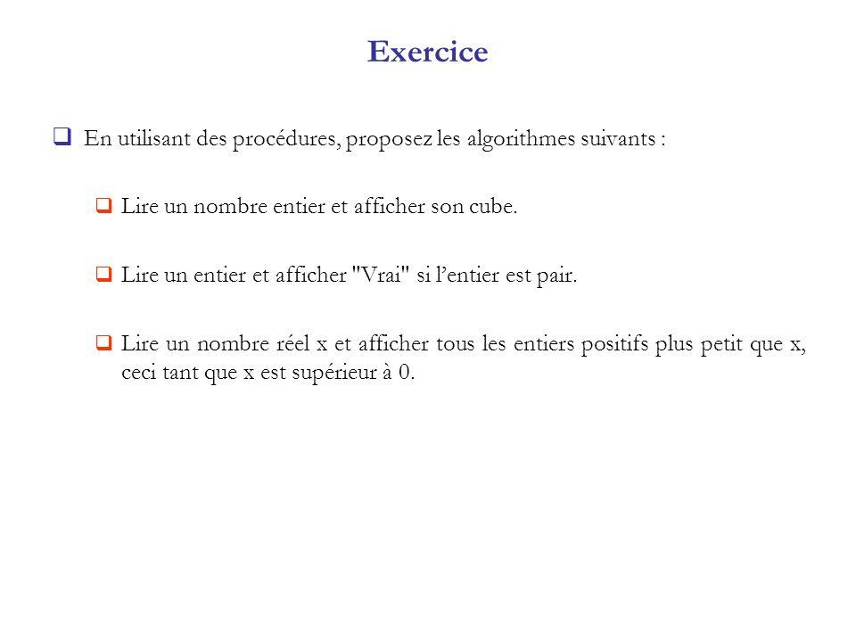 Exercice En utilisant des procédures, proposez les algorithmes suivants : Lire un nombre entier et afficher son cube. Lire un entier et afficher