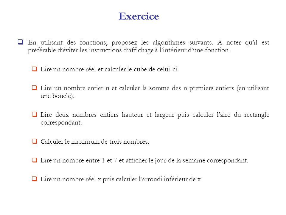 Exercice En utilisant des fonctions, proposez les algorithmes suivants. A noter quil est préférable déviter les instructions daffichage à lintérieur d