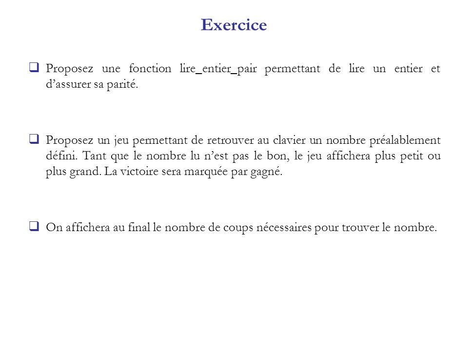 Exercice Proposez une fonction lire_entier_pair permettant de lire un entier et dassurer sa parité. Proposez un jeu permettant de retrouver au clavier