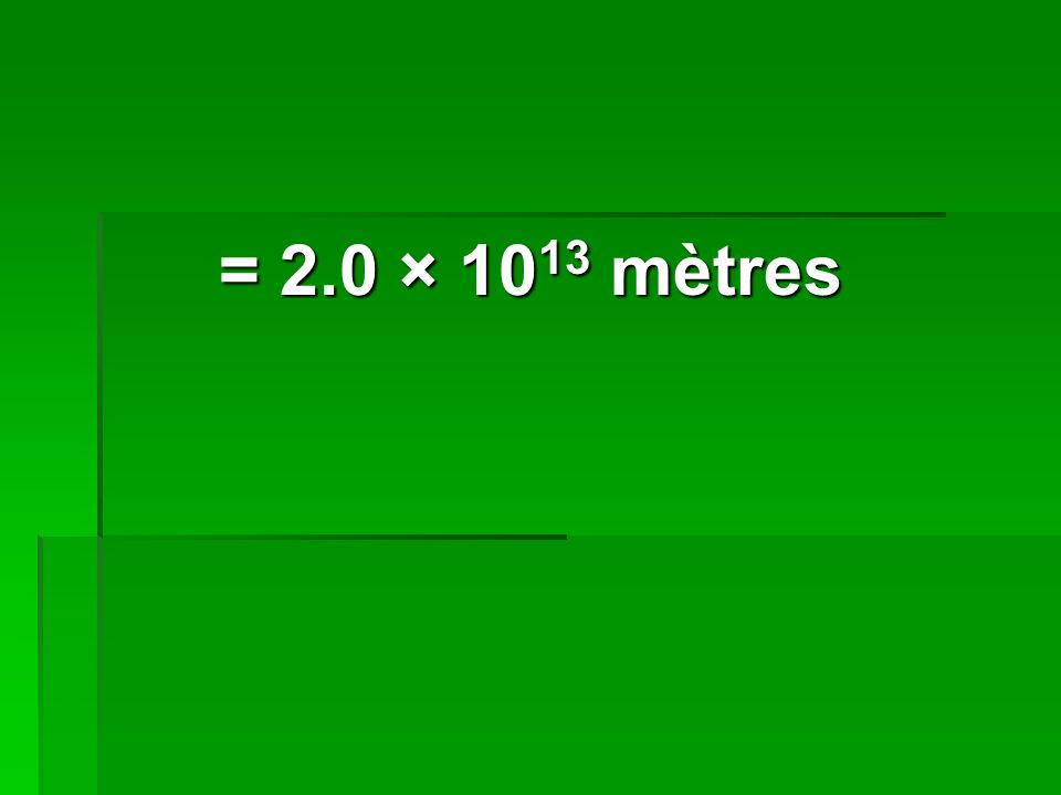 = 2.0 × 10 13 mètres