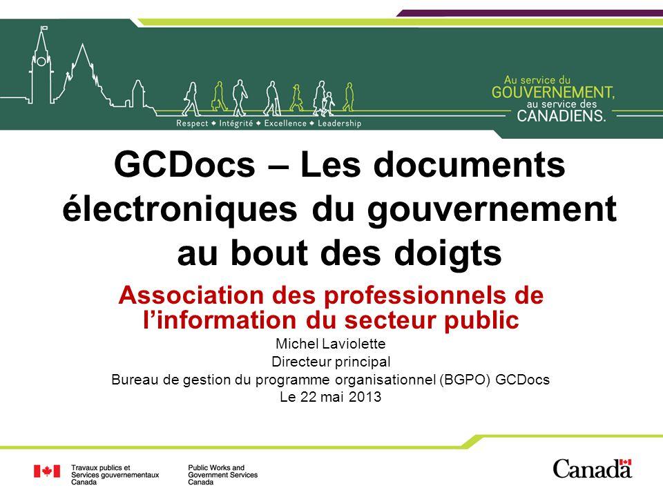 GCDocs – Les documents électroniques du gouvernement au bout des doigts Association des professionnels de linformation du secteur public Michel Laviol