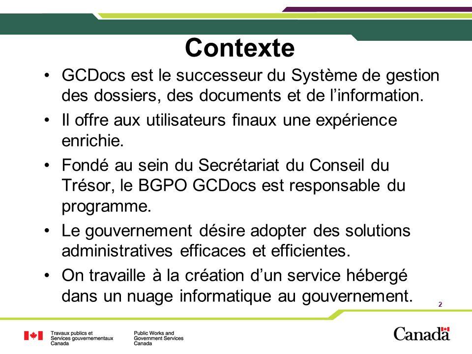 2 Contexte GCDocs est le successeur du Système de gestion des dossiers, des documents et de linformation. Il offre aux utilisateurs finaux une expérie