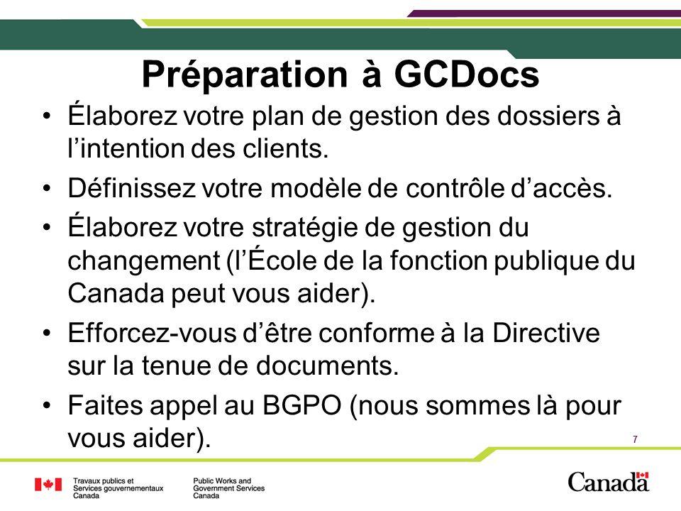 7 Préparation à GCDocs Élaborez votre plan de gestion des dossiers à lintention des clients. Définissez votre modèle de contrôle daccès. Élaborez votr